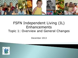 FSFN  Independent Living (IL) Enhancements Topic 1: Overview and General Changes