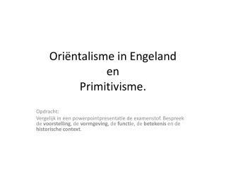 Ori�ntalisme  in Engeland en  Primitivisme.