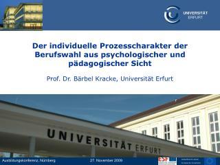 Der individuelle Prozesscharakter der Berufswahl aus psychologischer und p dagogischer Sicht  Prof. Dr. B rbel Kracke, U
