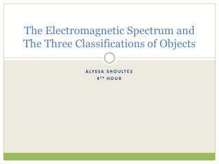 The Electromagnetic Spectrum and The Three Classifications of Objects