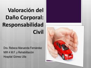 Valoraci�n  del  Da�o  Corporal:  Responsabilidad  Civil