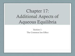 Chapter 17: Additional Aspects of Aqueous  Equilibria