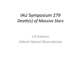 IAU Symposium 279 Death(s ) of Massive Stars