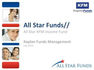 All Star Funds// All Star KFM Income Fund Kaplan Funds Management July 2013