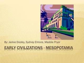Early Civilizations - Mesopotamia