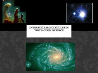 Interstellar molecules in the vacuum of space