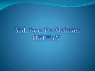 Yrd . Do�. Dr. Mehmet       OKUTAN