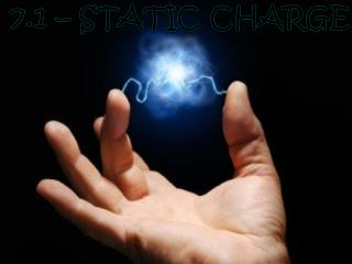 7.1 – Static Charge