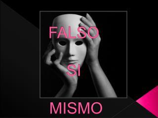 FALSO  SI  MISMO