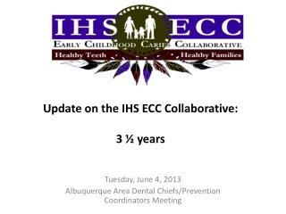 Update on the IHS ECC Collaborative:   3 ½ years