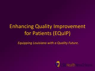 Enhancing Quality Improvement for Patients ( EQuIP )