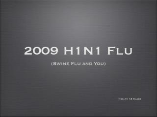 What is 2009 H1N1 (Swine Flu)?