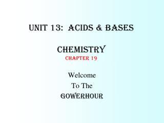Unit 13:  Acids & Bases Chemistry Chapter 19
