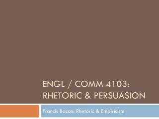 ENGL / COMM 4103: Rhetoric & Persuasion