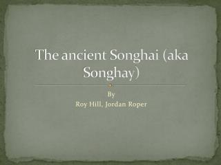 The ancient Songhai (aka  Songhay )