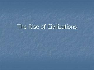 The Rise of Civilizations