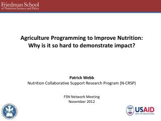 Agriculture Programming to Improve Nutrition:  Why  is it  so  hard  to demonstrate impact?