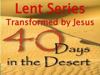 Lent Series Transformed by Jesus