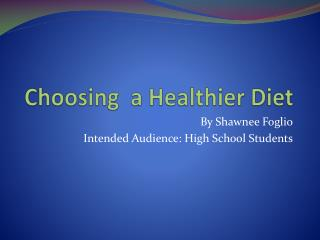 Choosing  a  Healthier  Diet