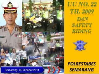 uu  no. 22  th . 2009 dan safety riding Polrestabes semarang