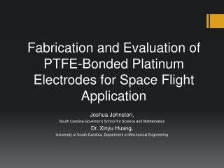 Fabrication and Evaluation of PTFE-Bonded Platinum Electrodes for Space Flight Application
