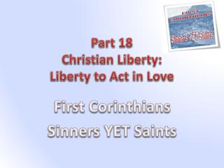 Part 18 Christian Liberty:   Liberty to Act in Love