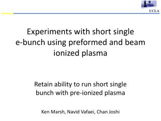 Experiments with short single e -bunch using preformed and beam ionized plasma