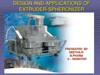 DESIGN AND APPLICATIONS OF EXTRUDER-SPHERONIZER