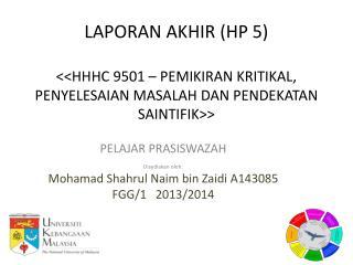 PELAJAR PRASISWAZAH  Disediakan oleh : Mohamad Shahrul Naim  bin  Zaidi  A143085 FGG/1   2013/2014