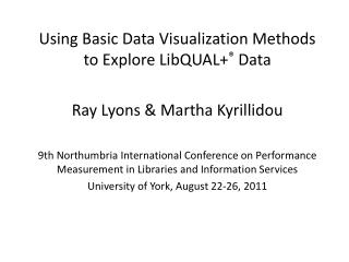 Using Basic Data Visualization Methods to Explore  LibQUAL + ® Data Ray Lyons & Martha  Kyrillidou