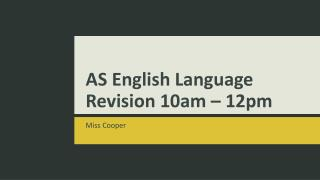 AS English Language Revision 10am – 12pm