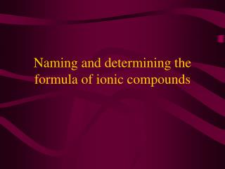 Naming and determining the formula of ionic compounds