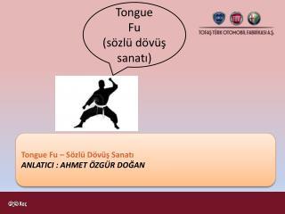 Tongue Fu – Sözlü Dövüş Sanatı ANLATICI  :  AHMET ÖZGÜR DOĞAN
