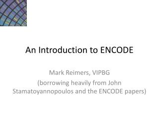 An Introduction to ENCODE