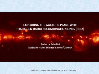 EXPLORING THE GALACTIC PLANE WITH HYDROGEN RADIO RECOMBINATION LINES (RRLs) Roberta  Paladini