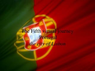 The  Fifth virtual journey  Portugal the  city  of  Lisbon