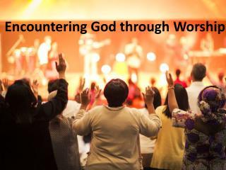 Encountering God through Worship