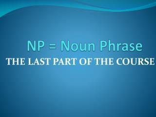 NP = Noun Phrase