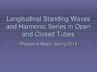 Longitudinal Standing Waves and Harmonic Series in Open and Closed Tubes