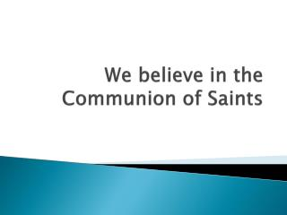 We believe in the Communion of Saints