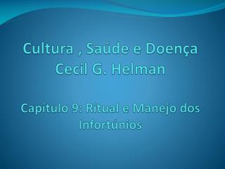 Cultura , Sa�de e Doen�a  Cecil G.  Helman Cap�tulo 9: Ritual e Manejo dos Infort�nios