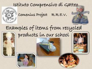 Examples of items from recycled products in our school