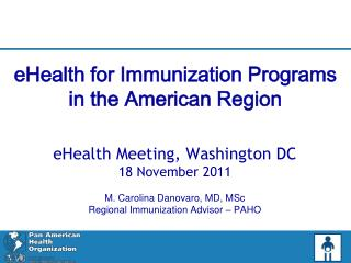 eHealth Meeting, Washington DC 18 November 2011 M. Carolina Danovaro, MD,  MSc