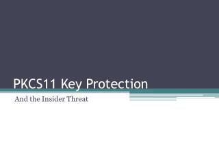 PKCS11 Key Protection
