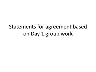 Statements for agreement based on Day 1 group work