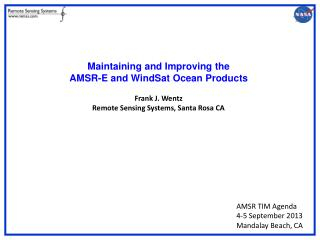 Maintaining and Improving the  AMSR-E and WindSat Ocean Products Frank  J.  Wentz