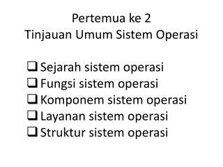 Pertemua ke  2 Tinjauan Umum Sistem Operasi