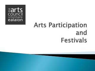 Arts Participation  and  Festivals