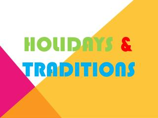 HOLIDAYS  & TRADITIONS