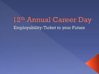 12 th  Annual Career Day